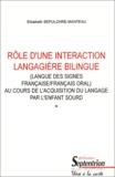 Elisabeth Sepulchre-Manteau - Rôle d'une interaction langagière bilingue (langue des signes françaises/français oral) au cours de l'acquisition du langage par l'enfant sourd.