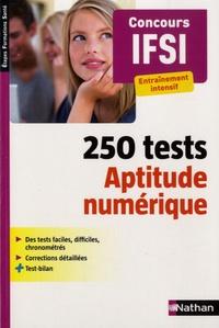 Elisabeth Simonin - 250 tests Aptitude numérique - Concours IFSI, entraînement intensif.
