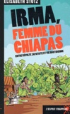 Elisabeth Stutz - Irma, femme du Chiapas. - Entre révolte zapatiste et vie quotidienne.