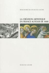 Elisabeth Taburet-Delahaye - La création artistique en France autour de 1400.