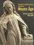 Elisabeth Taburet-Delahaye - Thermes et hôtel de Cluny, musée national du Moyen Age - Oeuvres nouvelles, 1995-2005.