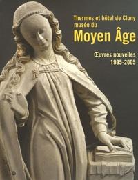 Thermes et hôtel de Cluny, musée national du Moyen Age- Oeuvres nouvelles, 1995-2005 - Elisabeth Taburet-Delahaye |