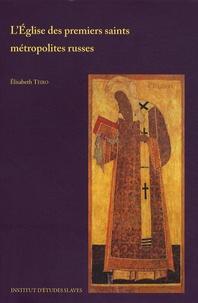 L'Eglise des premiers saints métropolites russes - Elisabeth Teiro |