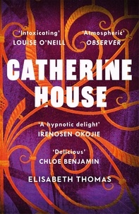 Elisabeth Thomas - Catherine House - 'A delicious, diverse, genre-bending gothic, as smart as it is spooky' Chloe Benjamin.