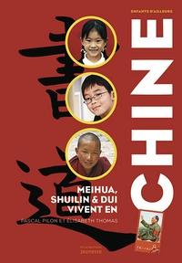 Elisabeth Thomas et Pascal Pilon - Meihua, Shuilin et Dui vivent en Chine.