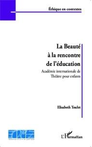 Elisabeth Toulet - La beauté à la rencontre de l'éducation - Académie internationale de Théâtre pour enfants.