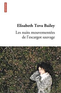 Elisabeth Tova Bailey - Les nuits mouvementées de l'escargot sauvage.