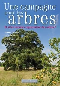 Elisabeth Trotignon et Patrice Boiron - Une campagne pour les arbres - Et si les hommes replantaient des arbres ?.