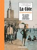 Elisabeth Vaesken-Weiss et Daniel Bénard - La côte charentaise en cartes postales colorisées.