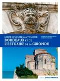 Elisabeth Vaesken-Weiss et Bruno Vaesken - Lieux insolites autour de Bordeaux et de l'estuaire de la Gironde.