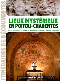 Elisabeth Vaesken-Weiss et Bruno Vaesken - Lieux mystérieux en Poitou-Charentes.