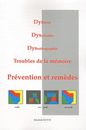 Elisabeth Vaillé-Nuyts - Dyslexie, Dyscalculie, Dysorthographie, Troubles de la mémoire - Prévention et remèdes.