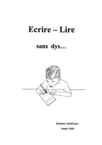 Elisabeth Vaillé-Nuyts et Joseph Vaillé - Ecrire-Lire - Sans dys....