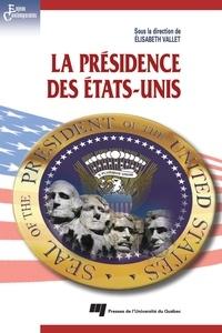 Elisabeth Vallet et Frédérick Gagnon - La présidence des Etats-Unis.