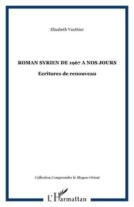Elisabeth Vauthier - Le roman syrien de 1967 à nos jours - Ecritures de renouveau.