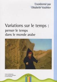 Elisabeth Vauthier - Variations sur le temps : penser le temps dans le monde arabe.