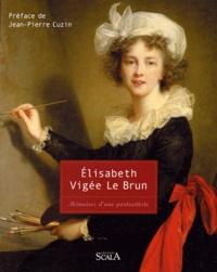 Elisabeth Vigée-Le Brun - Mémoires d'une portraitiste.