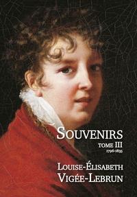 Elisabeth Vigée-Le Brun - Souvenirs - Tome 3, 1796-1835.