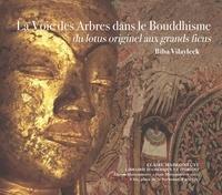 Elisabeth Vilayleck - La Voie des Arbres dans le Bouddhisme - Du lotus originel aux grands ficus.