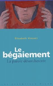 Elisabeth Vincent - Le bégaiement : la parole désorchestrée.