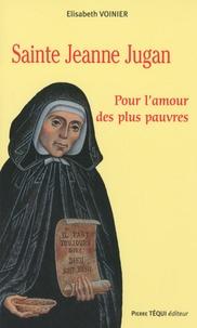 Elisabeth Voinier - Sainte Jeanne Jugan (1792-1879) - Pour l'amour des plus pauvres.