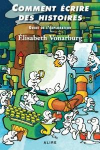 Elisabeth Vonarburg - Comment écrire des histoires - Guide de l'explorateur.