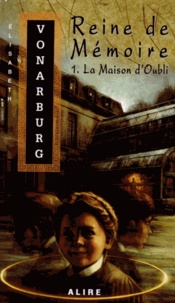 Elisabeth Vonarburg - Reine de Mémoire Tome 1 : La maison de l'oubli.