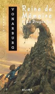 Elisabeth Vonarburg - Reine de Mémoire Tome 3 : Le Dragon fou.