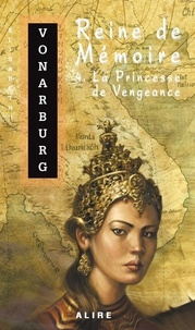 Elisabeth Vonarburg - Reine de Mémoire Tome 4 : La Princesse de Vengeance.