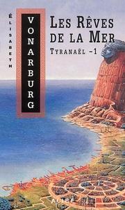 Elisabeth Vonarburg - Tyranaël Tome 1 : Les Rêves de la Mer.