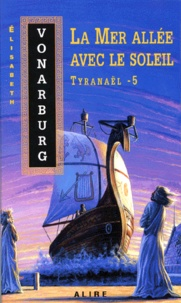 Elisabeth Vonarburg - Tyranaël Tome 5 : La Mer allée avec le soleil.