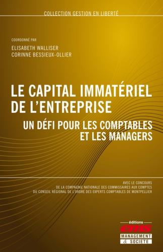 Elisabeth Walliser et Corinne Bessieux-Ollier - Le capital immatériel de l'entreprise - Un défi pour les comptables et les managers.