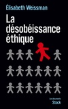 Elisabeth Weissman - La désobéissance éthique.