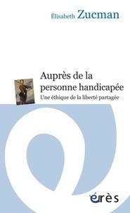 Elisabeth Zucman - Auprès de la personne handicapée - Une éthique de la relation partagée.