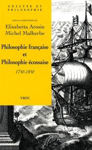 Elisabetta Arosio et Michel Malherbe - Philosophie française et philosophie écossaise 1750-1850.