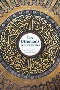 Elisabetta Borromeo et Nicolas Vatin - Les Ottomans par eux-mêmes.