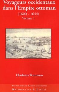 Elisabetta Borromeo - Voyageurs occidentaux dans l'Empire ottoman (1600-1644) - Tome 1.