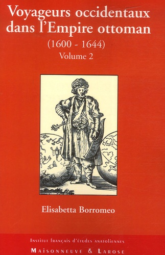 Elisabetta Borromeo - Voyageurs occidentaux dans l'Empire ottoman (1600-1644) - Tome 2.