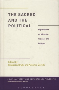 Elisabetta Brighi et Antonio Cerella - The Sacred and the Political - Explorations on Mimesis, Violence and Religion.