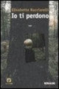 Elisabetta Bucciarelli - Io ti perdono.