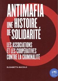 Elisabetta Bucolo - Antimafia, une histoire de solidarité - Les associations et les coopératives contre la criminalité.