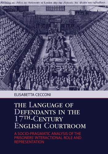Elisabetta Cecconi - The Language of Defendants in the 17 th -Century English Courtroom - A Socio-Pragmatic Analysis of the Prisoners' Interactional Role and Representation.