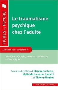 Elisabetta Dozio et Mathilde Laroche Joubert - Le traumatisme psychique chez l'adulte - 12 fiches pour comprendre.