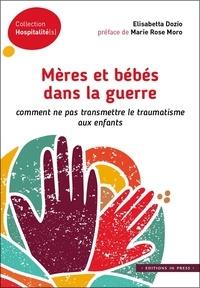 Livres électroniques pdf download Mères et bébés dans la guerre  - Comment ne pas transmettre le traumatisme aux enfants (Litterature Francaise)