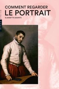 Comment regarder le portrait - Elisabetta Gigante |