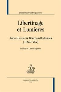 Elisabetta Mastrogiacomo - Libertinage et lumières - André-françois Boureau-Deslandes (1689-1757).