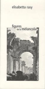 Elisabetta Rasy - Figures de la mélancolie.