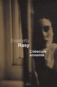 Elisabetta Rasy - L'obscure ennemie.