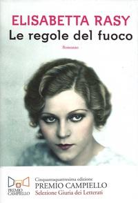 Elisabetta Rasy - Le regole del fuoco.