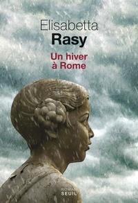 Elisabetta Rasy - Un hiver à Rome.